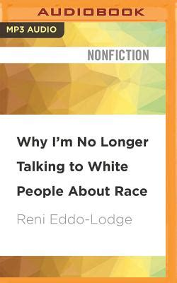 1408870584 why i m no longer talking why i m no longer talking to white people about race mp3