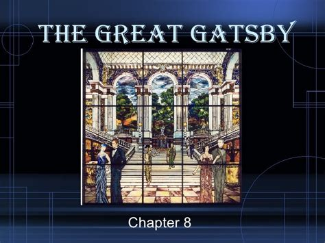 the great gatsby chapters 8 and 9 the great gatsby chapter 8