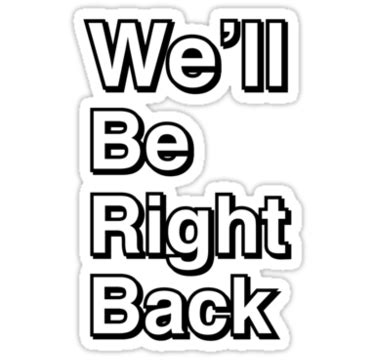 Comments Will Be Right Back With You Folks by Quot We Ll Be Right Back Quot Stickers By Dell Redbubble