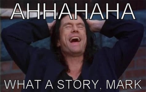 The Room Meme - tommy wiseau what a story mark meme quot the room