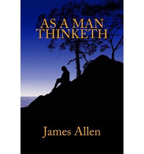 as a man thinketh as a man thinketh associate professor of philosophy james allen 9781482330748