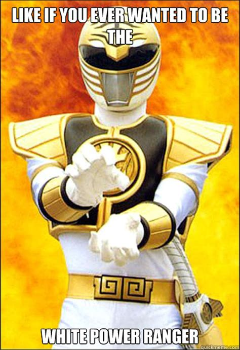 White Power Meme - like if you ever wanted to be the white power ranger
