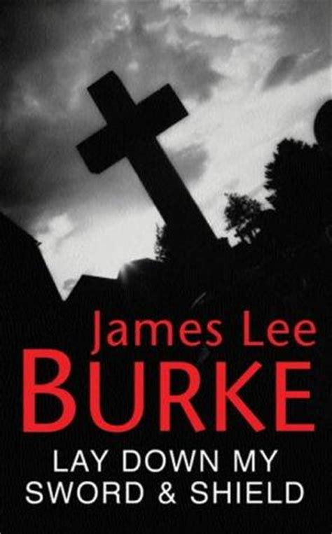 libro lay down my sword lay down my sword and shield hackberry holland book 1 by james lee burke