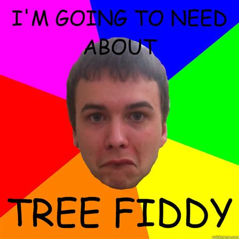 i m going to need about tree fiddy meme matt quickmeme