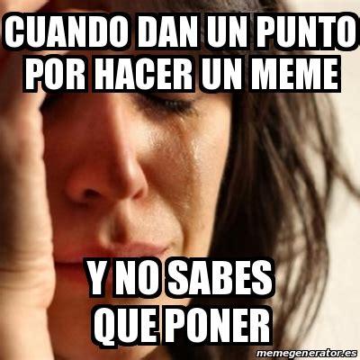 Crear Un Meme - meme problems cuando dan un punto por hacer un meme y no