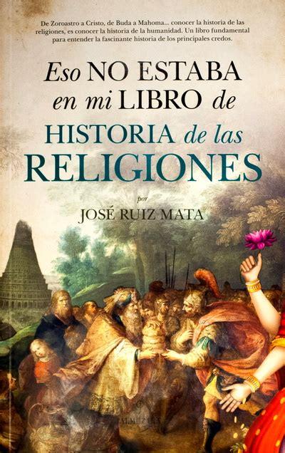 eso no estaba en club del libro jos 233 ruiz mata quot eso no estaba en mi libro de historia de las religiones