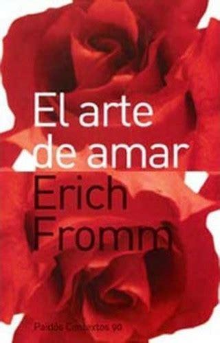 libro el arte de amar el arte de amar fromm erich sinopsis del libro rese 241 as criticas opiniones quelibroleo