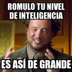 Meme Generator En Espaã Ol - meme ancient aliens romulo tu nivel de inteligencia es