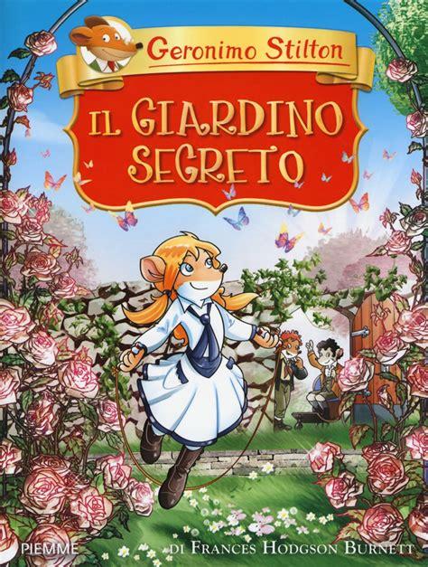 il giardino libri libro il giardino segreto di g stilton lafeltrinelli