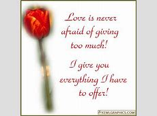 Love is never afraid of giving to much Facebook Graphic ... Anniversary Quotes For Boyfriend