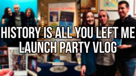 history is all you history is all you left me launch party vlog youtube
