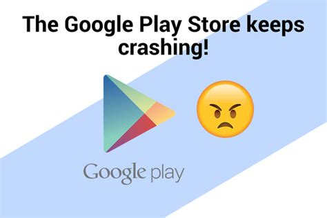 Play Store Crashing The Play Store Keeps Crashing The Big Phone