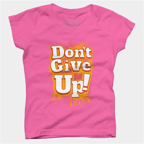 T Shirt Dont Give Up don t give up t shirt by cyncor5020 design by humans