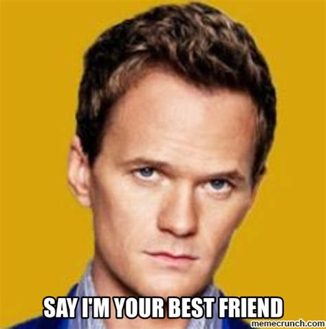 Friend Meme - say i m your best friend