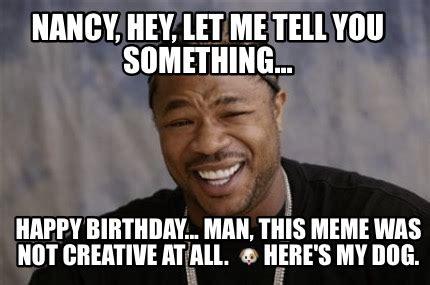 Nancy Meme - meme creator nancy hey let me tell you something