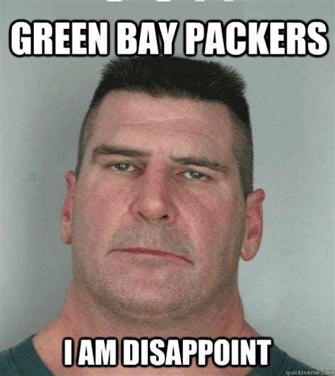 green bay packers i am disappoint son i am disappoint