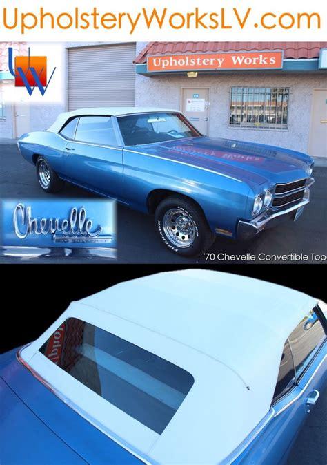 auto upholstery las vegas 1970 chevelle convertible top http upholsteryworkslv com