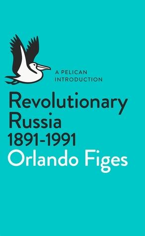 revolutionary russia 1891 1991 a pelican introduction pelican books by orlando figes