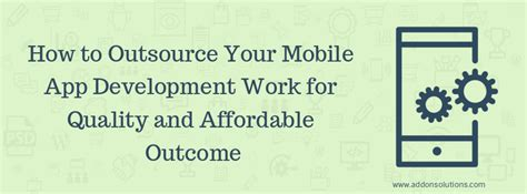 How To Outsource Applications Outsource Mobile App Development Work For Quality Outcomes