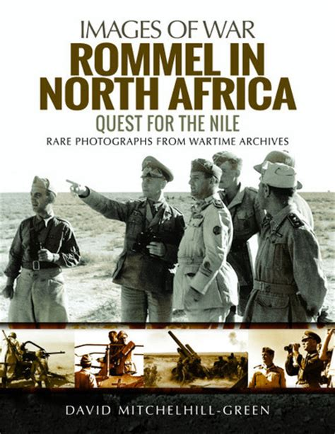 rommel in africa quest for the nile images of war books pen and sword books rommel in africa paperback
