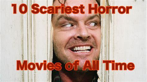 ten best horror the ten scariest horror of all time