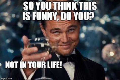 You Funny Meme - leonardo dicaprio cheers meme imgflip