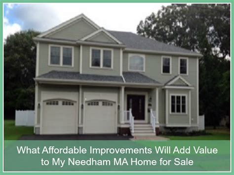 what affordable improvements will add value to my needham