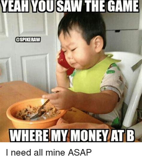 Asap Meme - 25 best memes about where my money where my money memes
