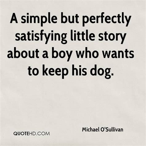 a boy and his quotes a simple put perfectly satisfying story about a boy who wants to keep his
