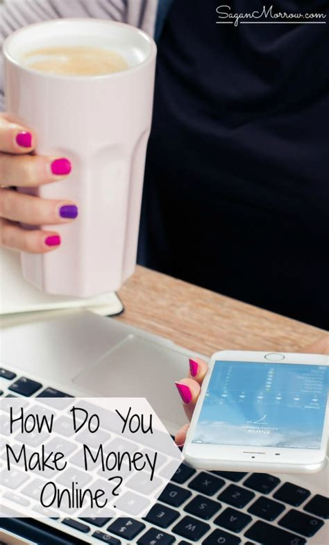 How Do You Make Money Online - how do you make money online sagan morrow