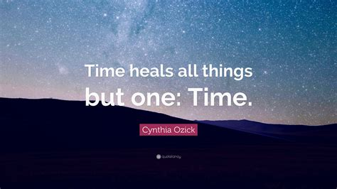 time heals all things books cynthia ozick quotes 67 wallpapers quotefancy