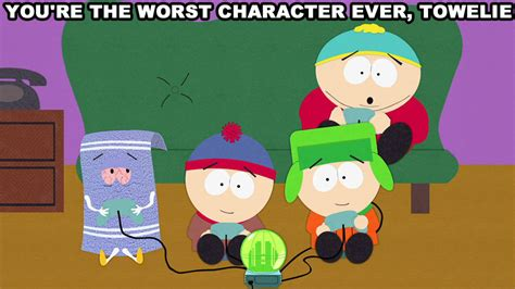 You Re A Towel Meme - you re the worst character ever towelie blog south