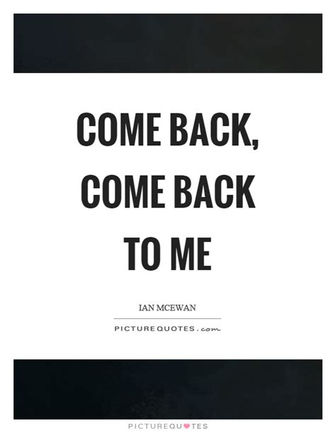 Come With Me Welcome Back by Come Back Quotes Come Back Sayings Come Back Picture