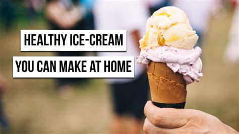 make home 5 delicious and healthy ice cream you can make at home