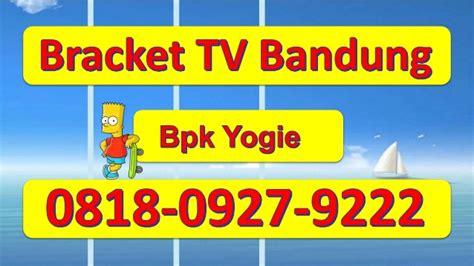 Tv Bandung 0818 0927 9222 Bpk Yogie Bracket Tv Bandung Bracket Lcd Bandung