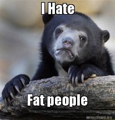 I M Fat Meme - meme creator i hate fat people meme generator at
