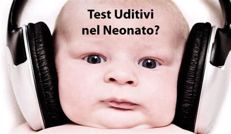 test udito neonati test uditivi neonato funzionano sempre