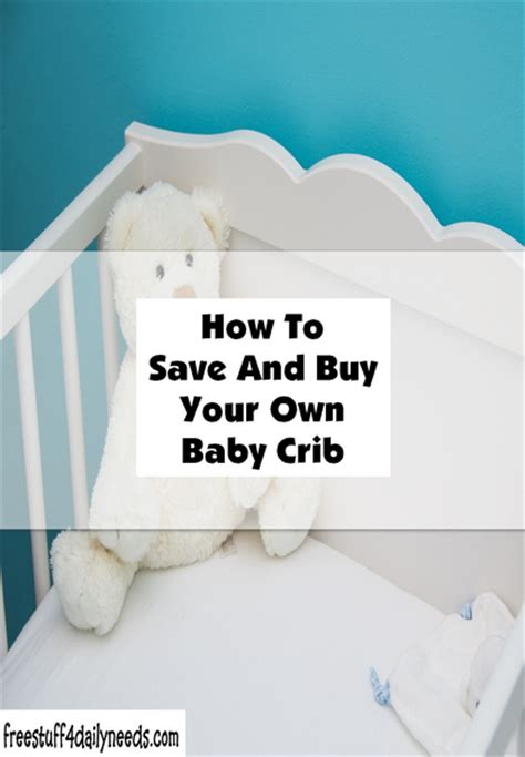 How To Buy A Baby Crib How To Save And Buy Your Own Baby Crib Free Stuff 4 Daily Needs