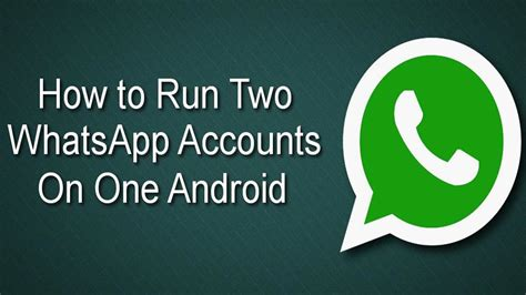 run multiple whatsapp accounts in one android phone how to run two whatsapp accounts in smartphone gossip