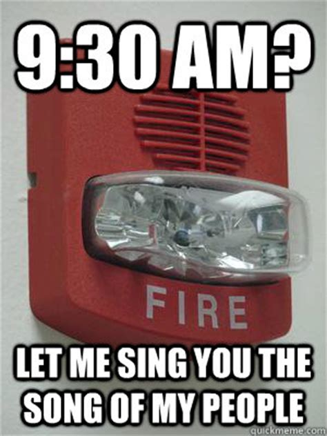 Spider Fire Alarm Meme - 9 30 am let me sing you the song of my people fire