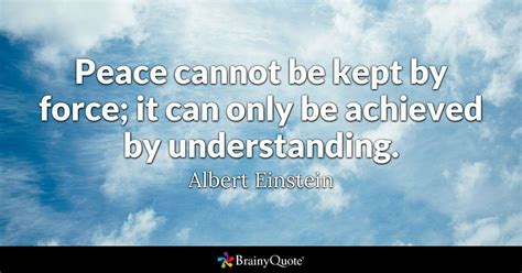 understanding quotes peace cannot be kept by it can only be achieved by