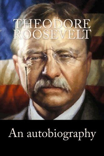 an autobiography by theodore roosevelt books ebook an autobiography by theodore roosevelt free pdf