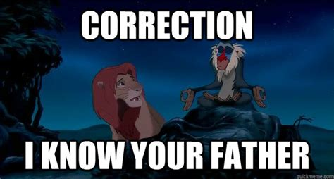 Correction Meme - correction i know your father correcting rafiki quickmeme