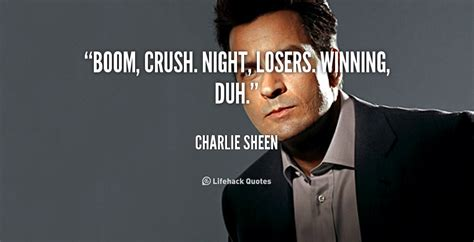 boom crush night losers winning duh charlie sheen at lifehack quotes