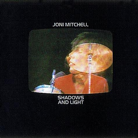 Joni Mitchell Shadows And Light by Joni Mitchell Albums World