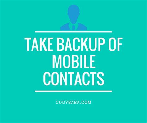 mobile contacts backup how to take backup of mobile contacts codybaba