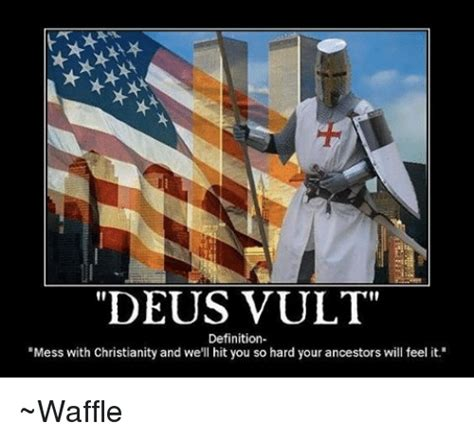 Deus Vult Memes - deus vult definition mess with christianity and we ll hit you so hard your ancestors will feel