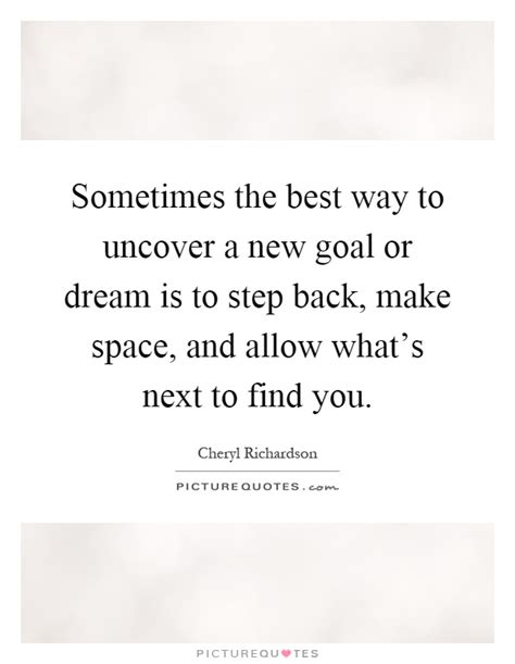 sometimes the best way to sometimes the best way to uncover a new goal or is