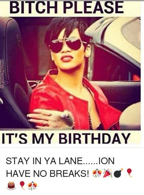 Birthday Bitch Meme - funny its my birthday memes of 2017 on sizzle