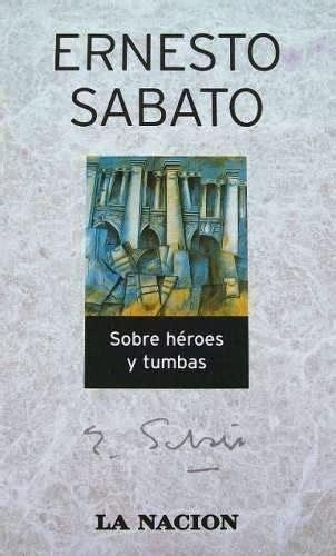 sobre heroes y tumbas 8432248339 ay constanza sobre h 233 roes y tumbas de ernesto sabato